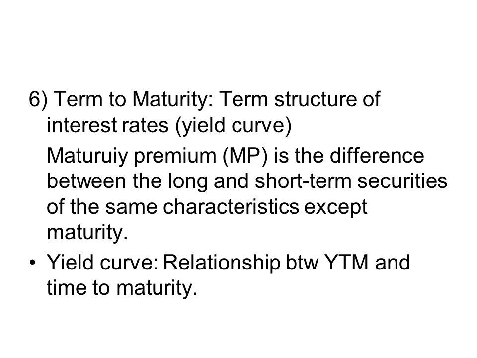 6) Term to Maturity: Term structure of interest rates (yield curve)