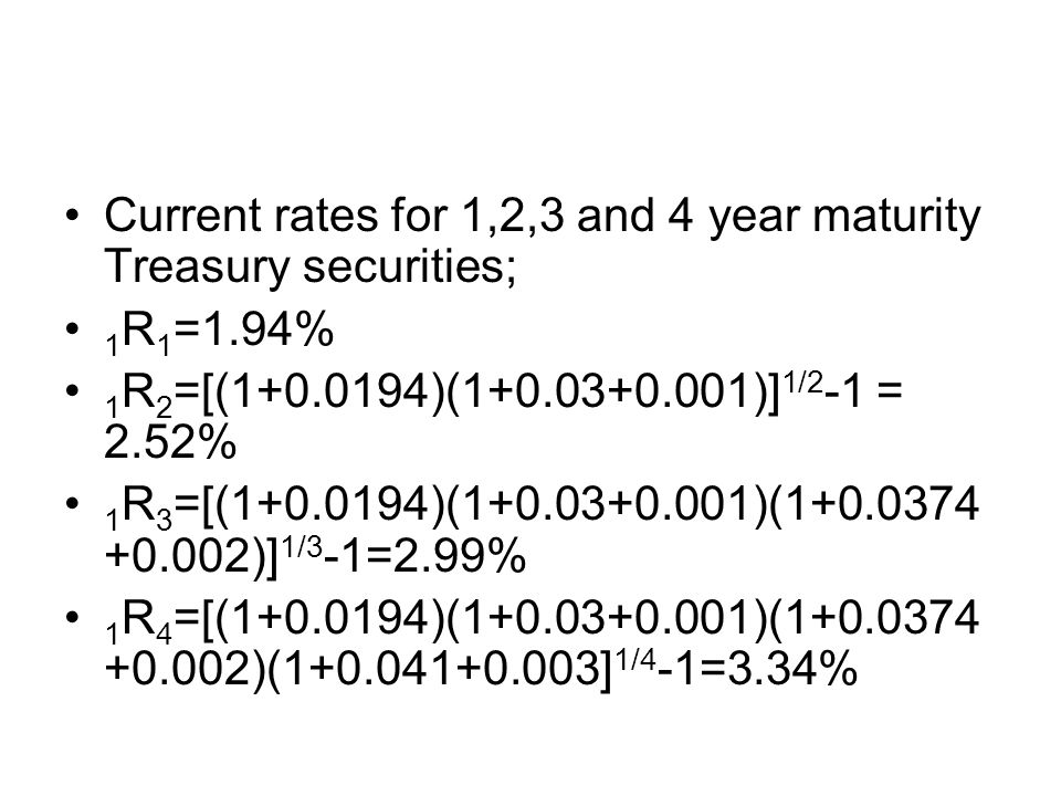 Current rates for 1,2,3 and 4 year maturity Treasury securities;