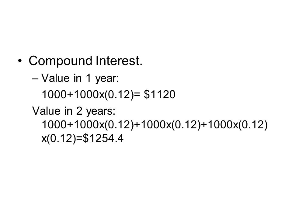 Compound Interest. Value in 1 year: 1000+1000x(0.12)= $1120