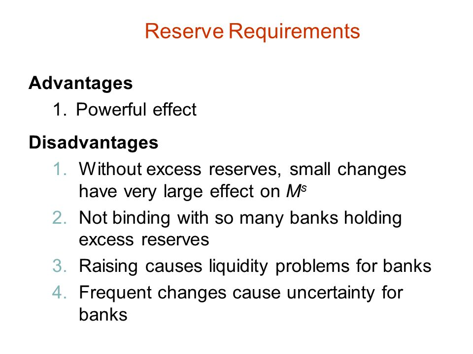 Reserve Requirements Advantages 1. Powerful effect Disadvantages