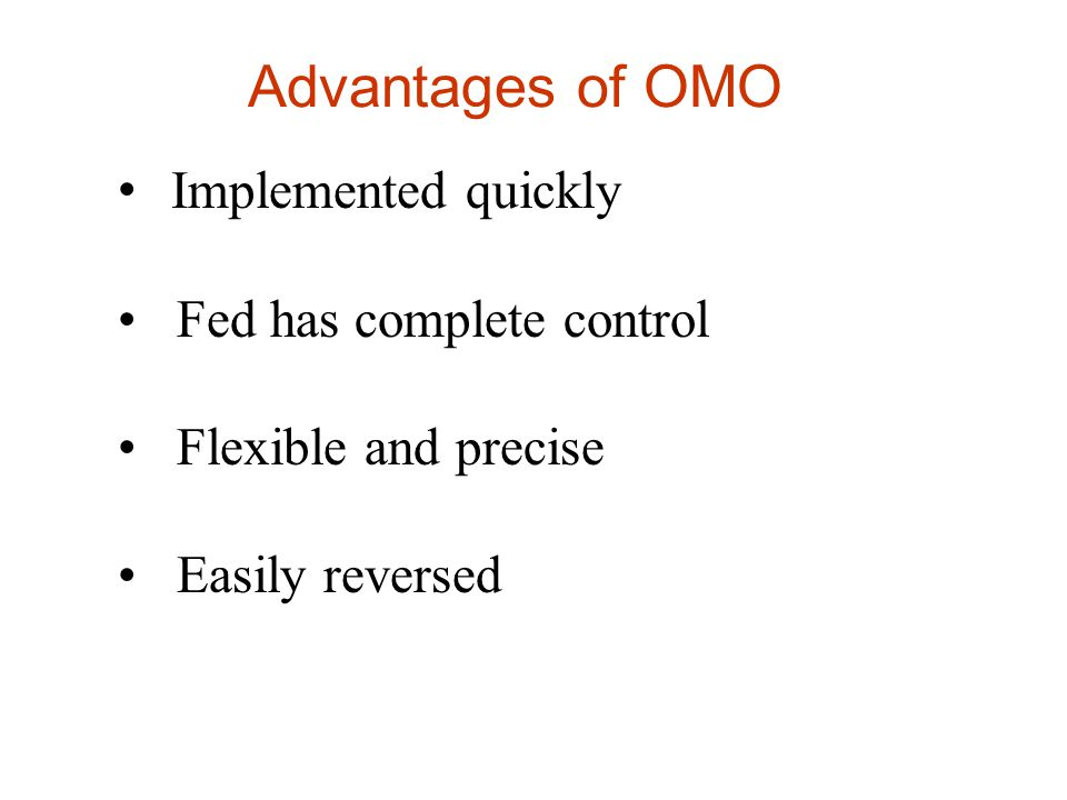 Advantages of OMO Implemented quickly Fed has complete control