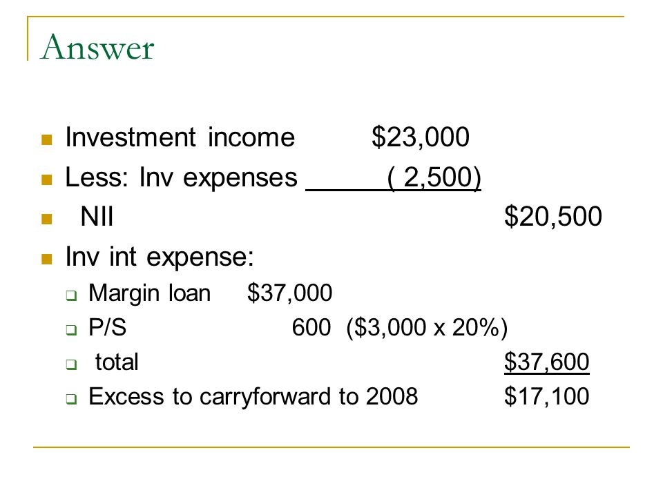 Answer Investment income $23,000 Less: Inv expenses ( 2,500)