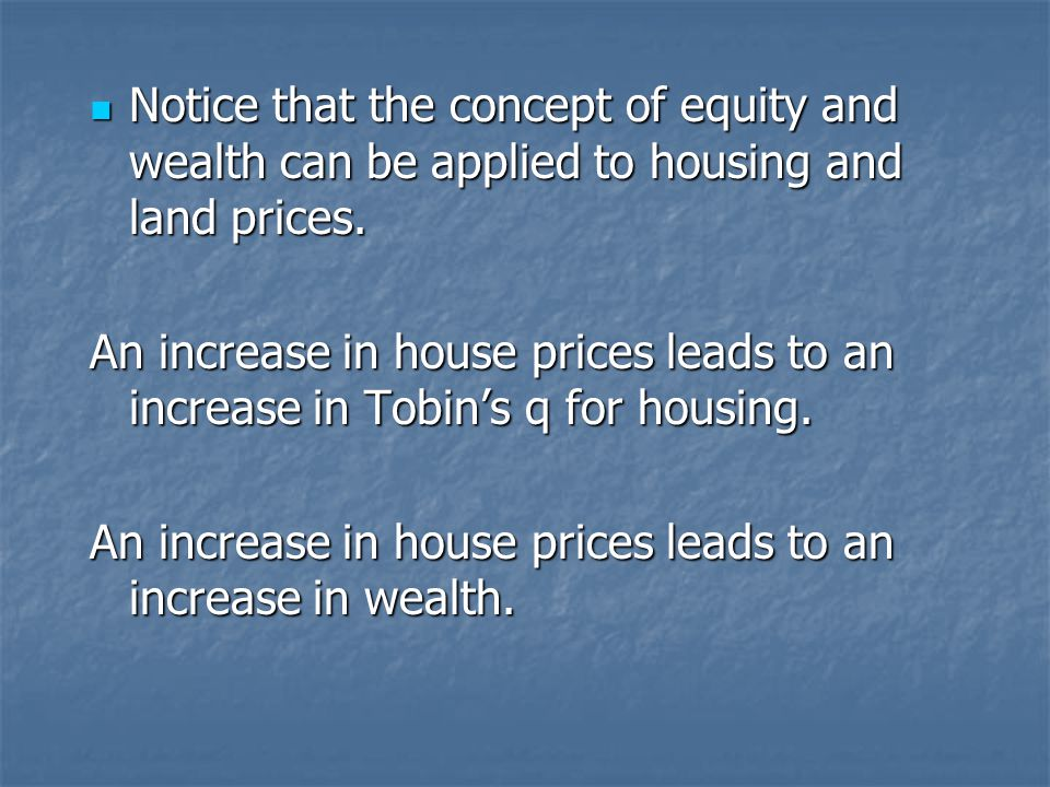Notice that the concept of equity and wealth can be applied to housing and land prices.