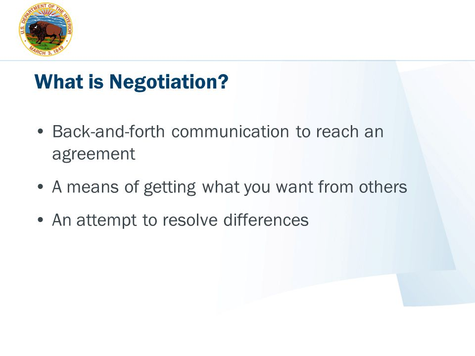 What is Negotiation Back-and-forth communication to reach an agreement. A means of getting what you want from others.