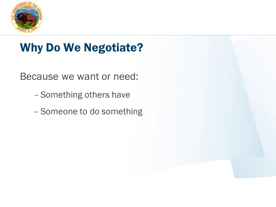 Why Do We Negotiate Because we want or need: Something others have