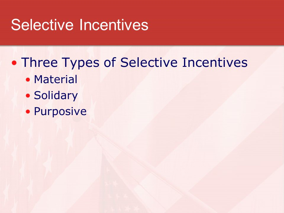 Selective Incentives Three Types of Selective Incentives Material