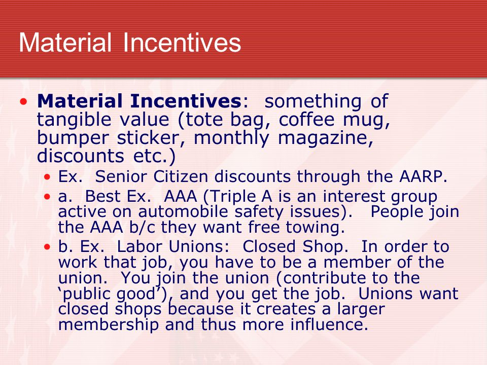 Material Incentives Material Incentives: something of tangible value (tote bag, coffee mug, bumper sticker, monthly magazine, discounts etc.)