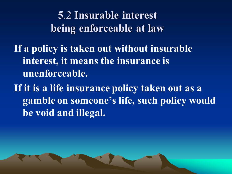 5.2 Insurable interest being enforceable at law