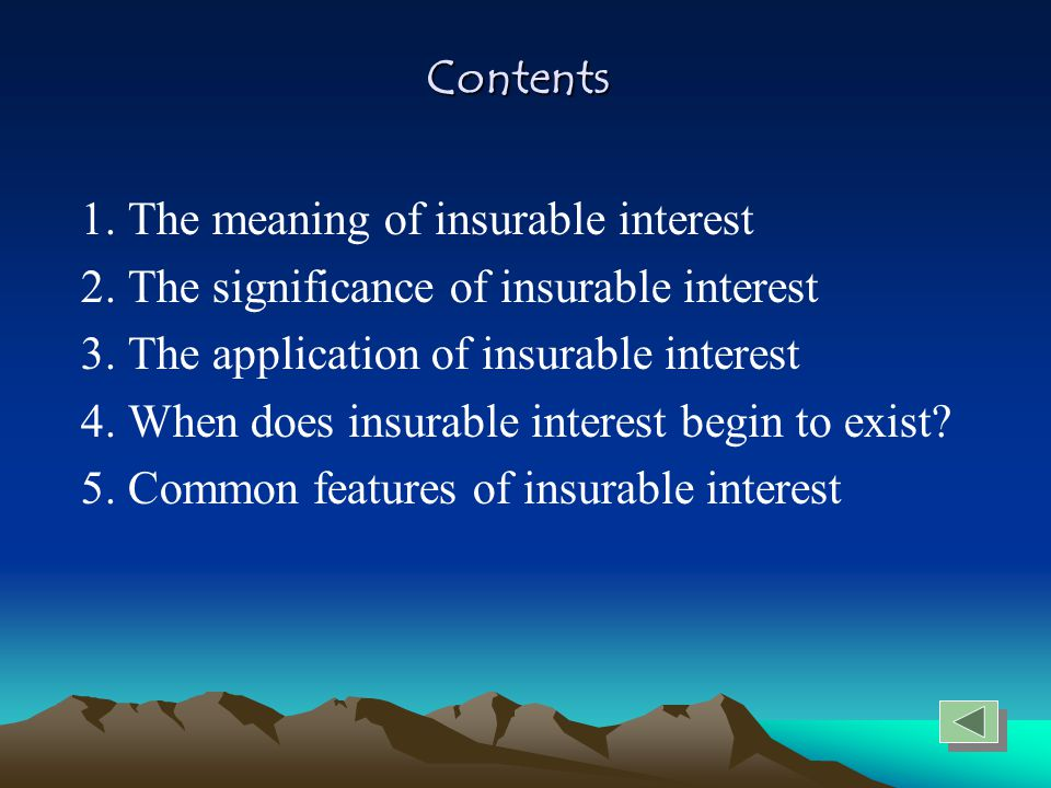 Contents 1. The meaning of insurable interest. 2. The significance of insurable interest. 3. The application of insurable interest.