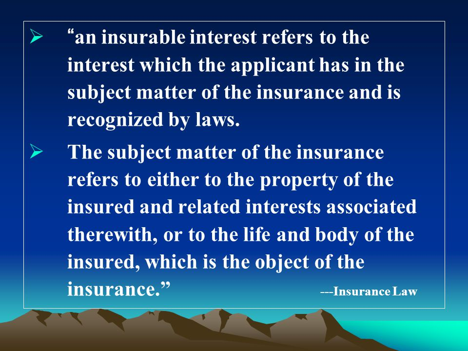 an insurable interest refers to the interest which the applicant has in the subject matter of the insurance and is recognized by laws.