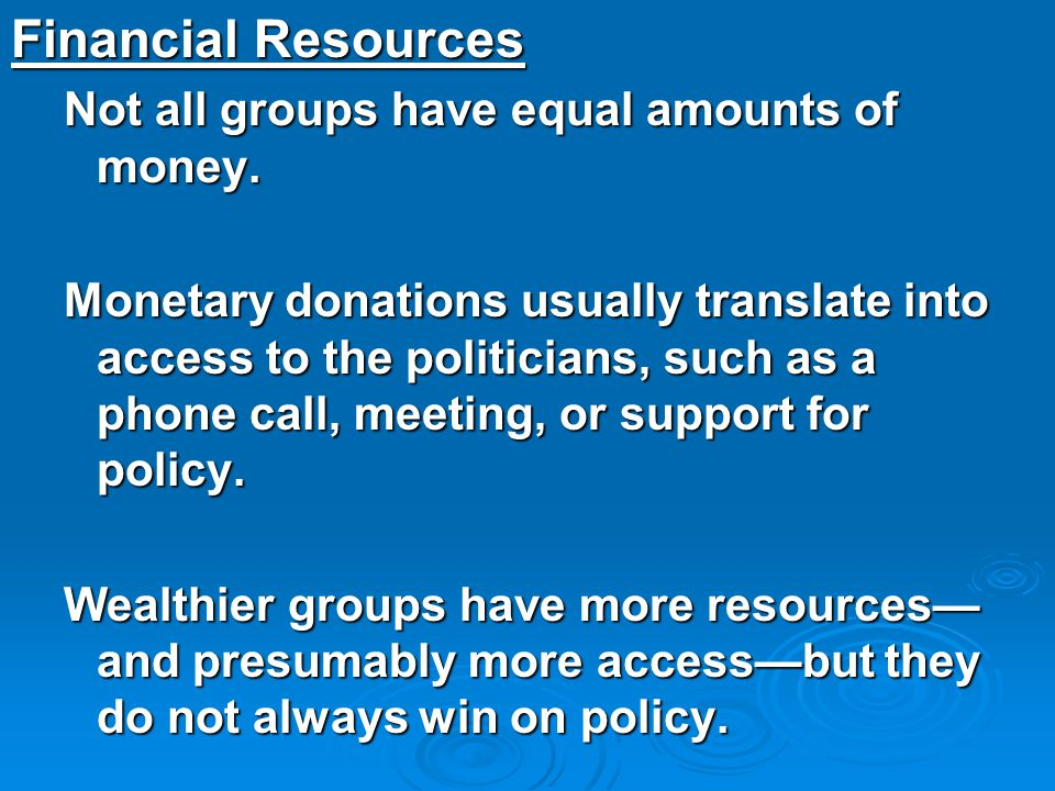 Financial Resources Not all groups have equal amounts of money.