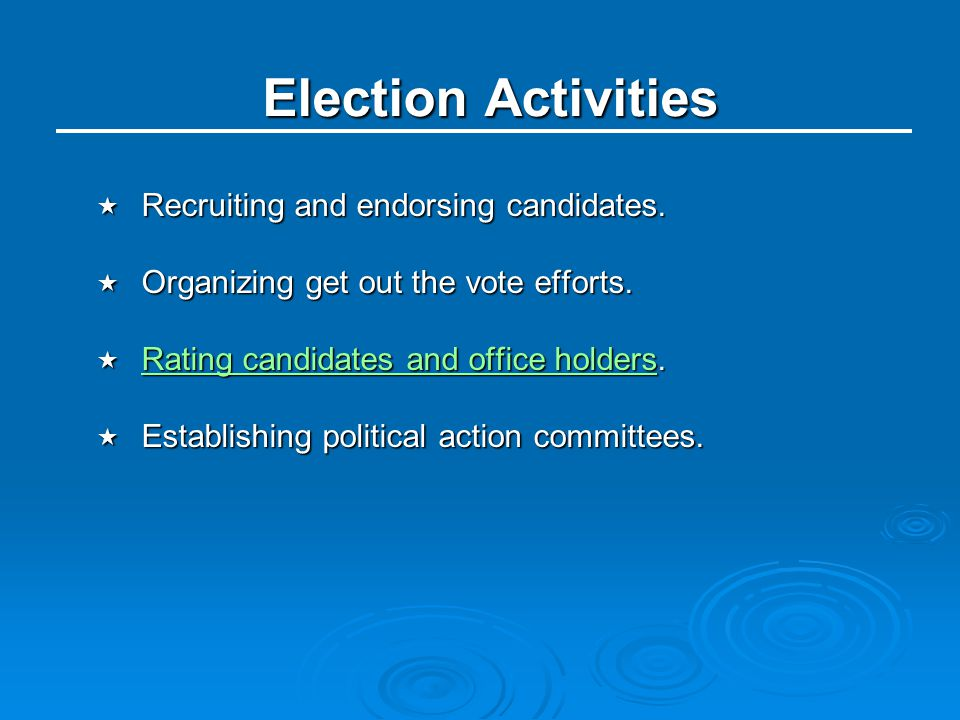 Election Activities Recruiting and endorsing candidates.