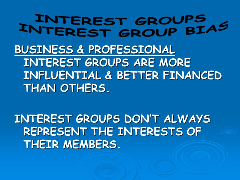 INTEREST GROUPS INTEREST GROUP BIAS