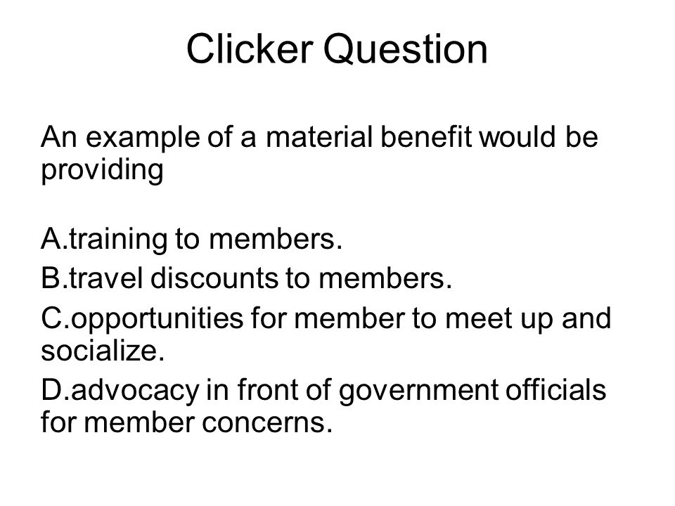 Clicker Question An example of a material benefit would be providing