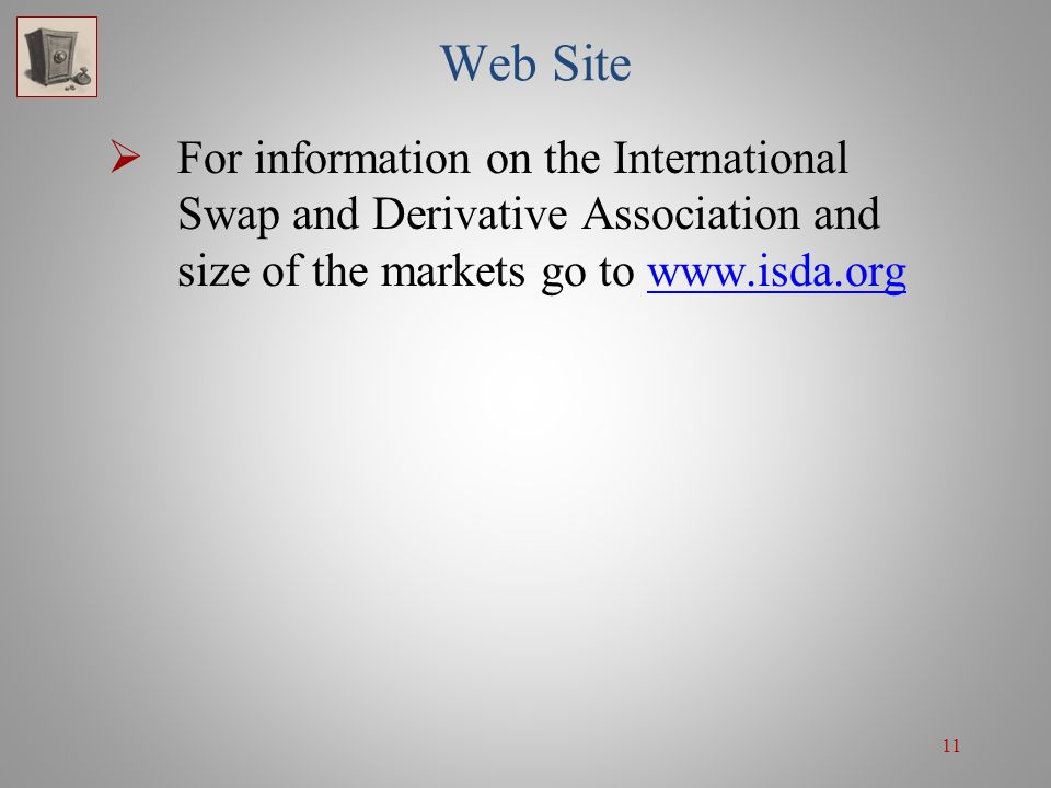 Web Site For information on the International Swap and Derivative Association and size of the markets go to www.isda.org.