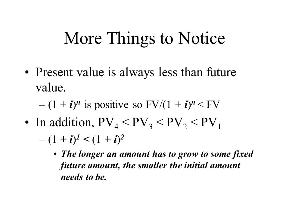 More Things to Notice Present value is always less than future value.