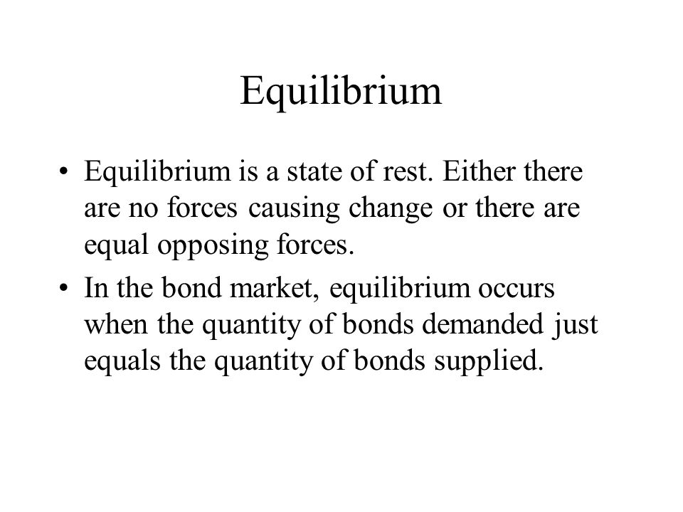 Equilibrium Equilibrium is a state of rest. Either there are no forces causing change or there are equal opposing forces.