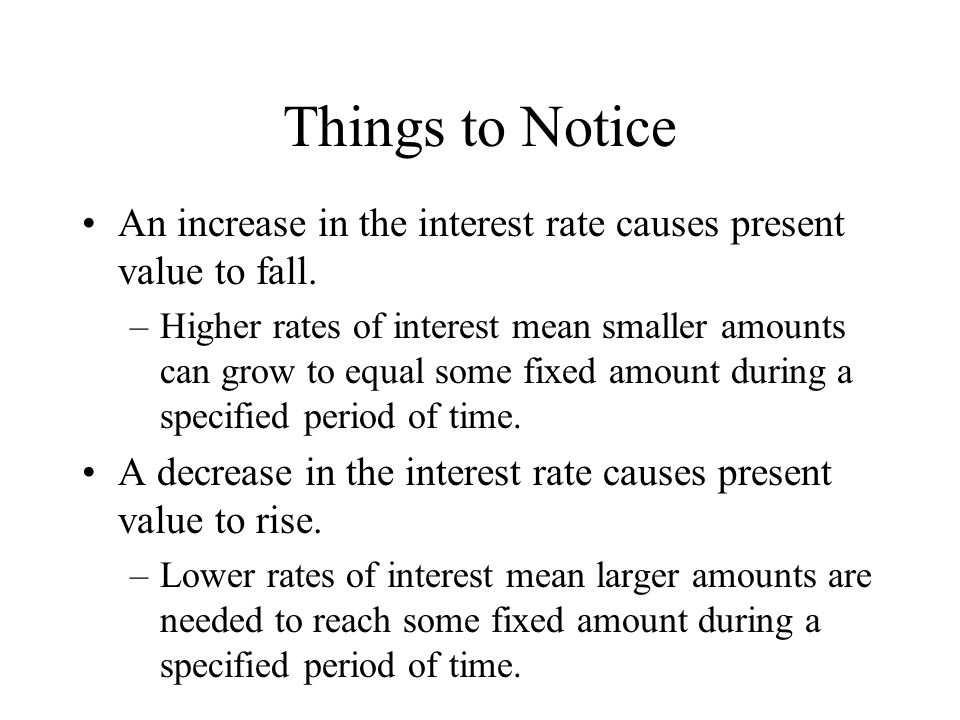 Things to Notice An increase in the interest rate causes present value to fall.