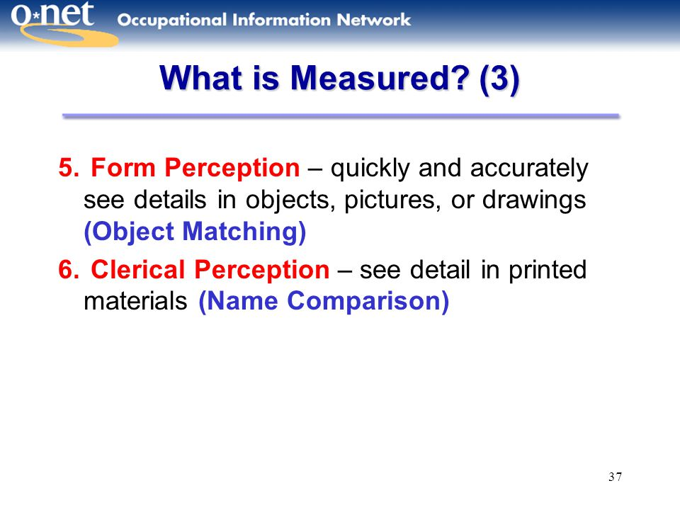 What is Measured (3) 5. Form Perception – quickly and accurately see details in objects, pictures, or drawings (Object Matching)