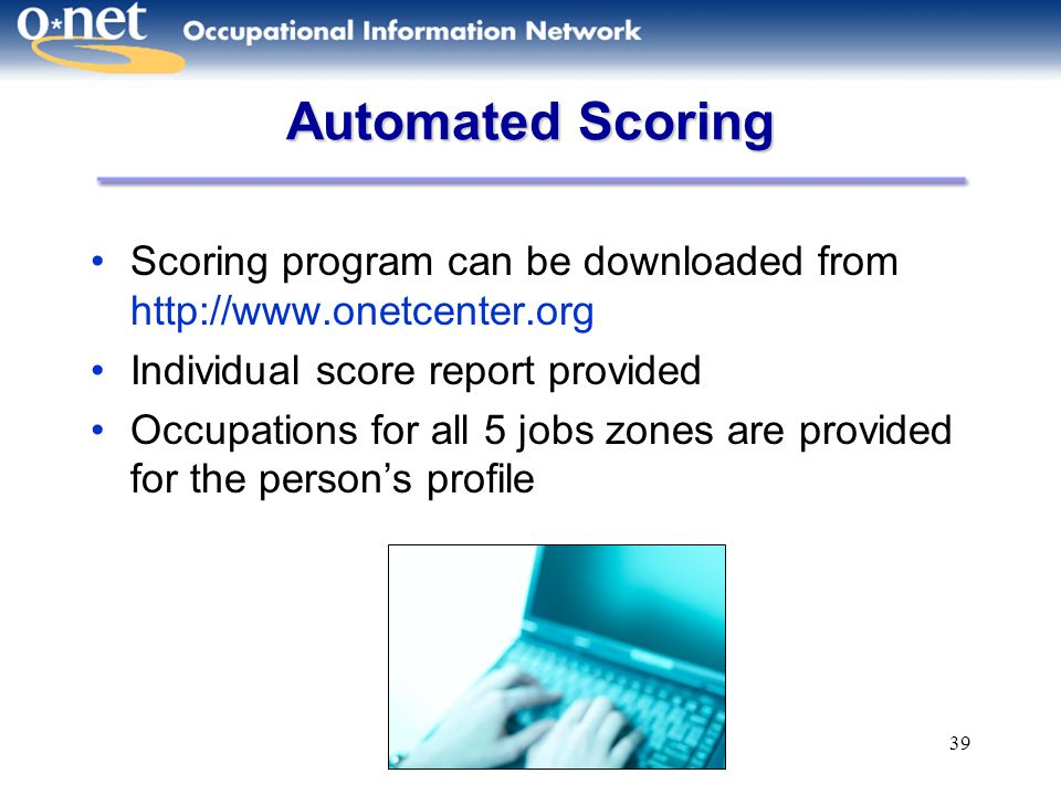 Automated Scoring Scoring program can be downloaded from http://www.onetcenter.org. Individual score report provided.