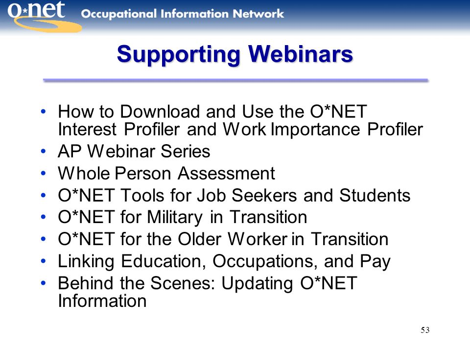 Supporting Webinars How to Download and Use the O*NET Interest Profiler and Work Importance Profiler.