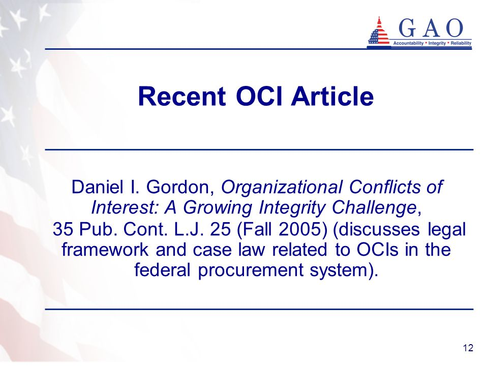 Recent OCI Article Daniel I. Gordon, Organizational Conflicts of Interest: A Growing Integrity Challenge,