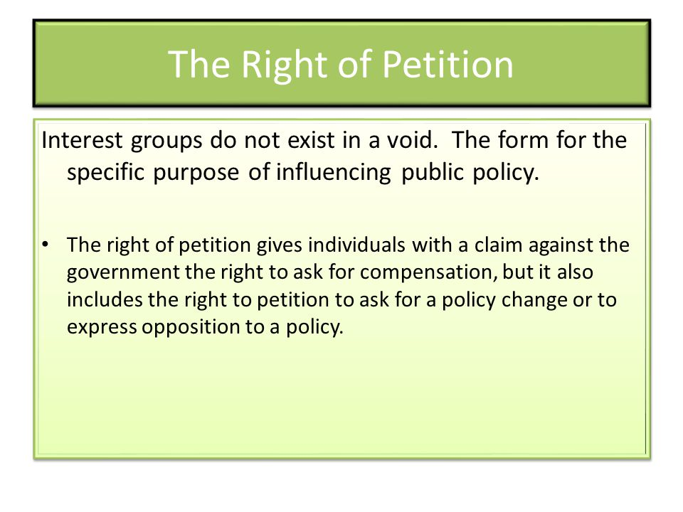 The Right of Petition Interest groups do not exist in a void. The form for the specific purpose of influencing public policy.