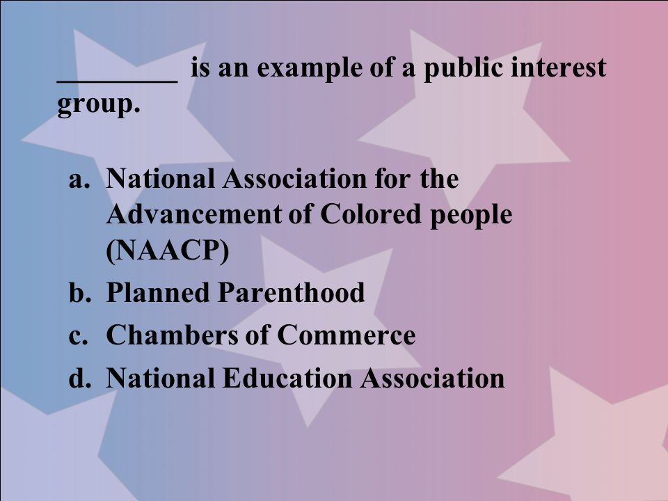 ________ is an example of a public interest group.