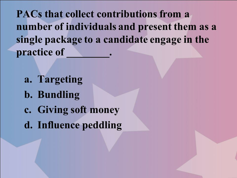 PACs that collect contributions from a number of individuals and present them as a single package to a candidate engage in the practice of ________.
