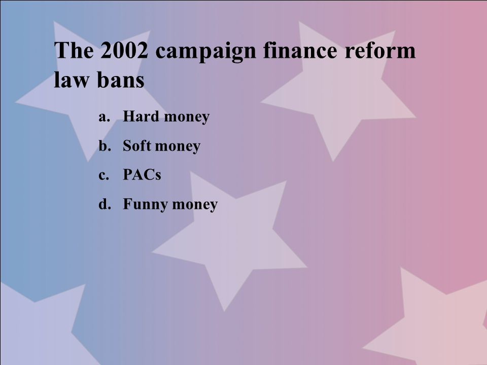 The 2002 campaign finance reform law bans