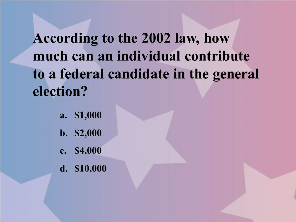According to the 2002 law, how much can an individual contribute to a federal candidate in the general election