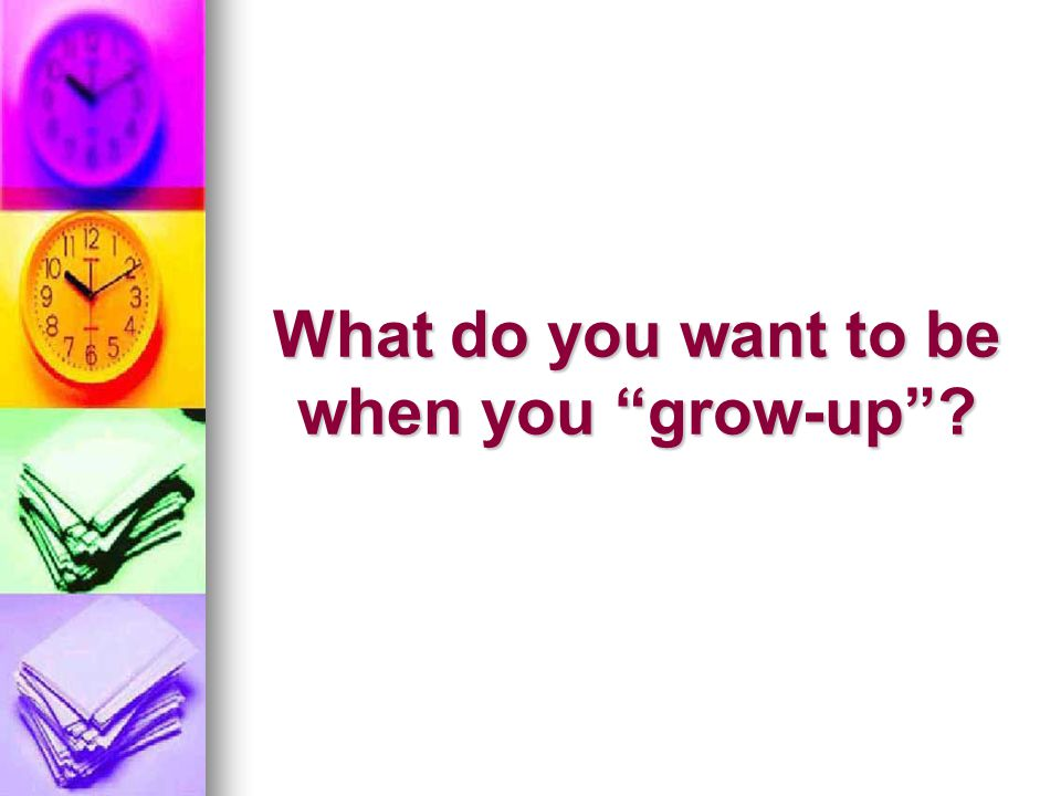 What do you want to be when you grow-up