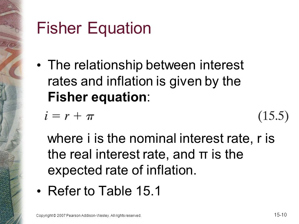 Fisher Equation The relationship between interest rates and inflation is given by the Fisher equation: