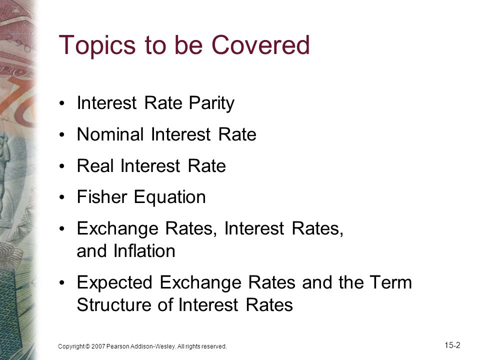 Topics to be Covered Interest Rate Parity Nominal Interest Rate