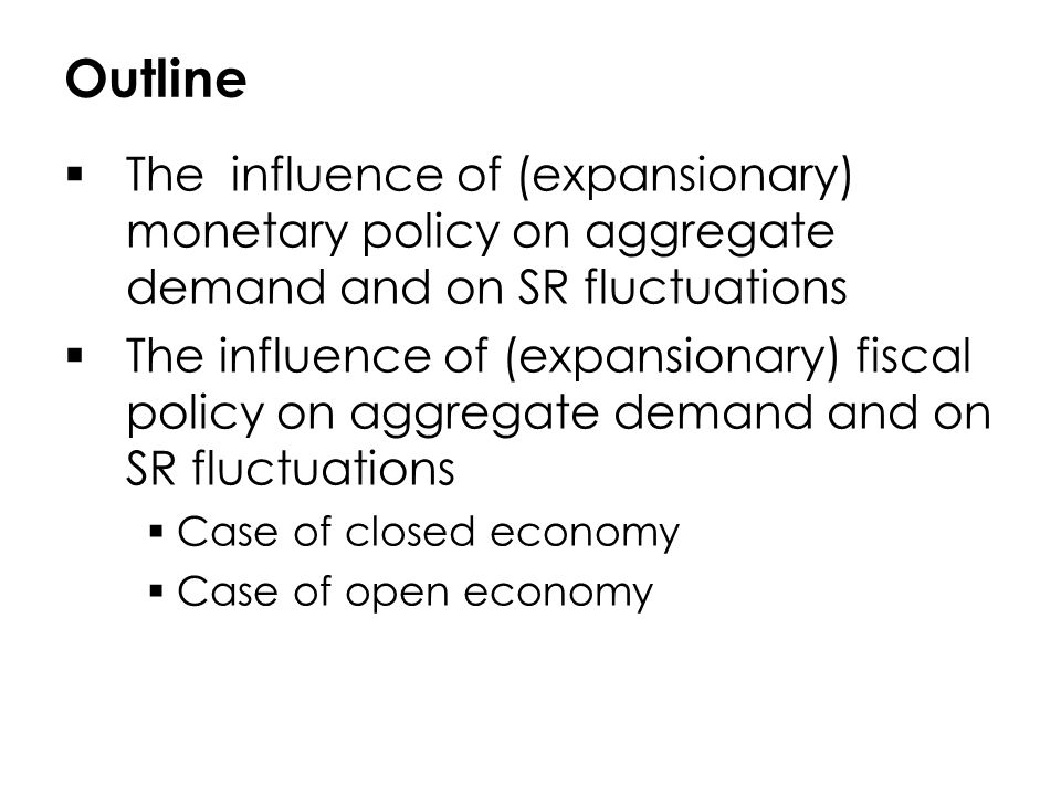 Outline The influence of (expansionary) monetary policy on aggregate demand and on SR fluctuations.