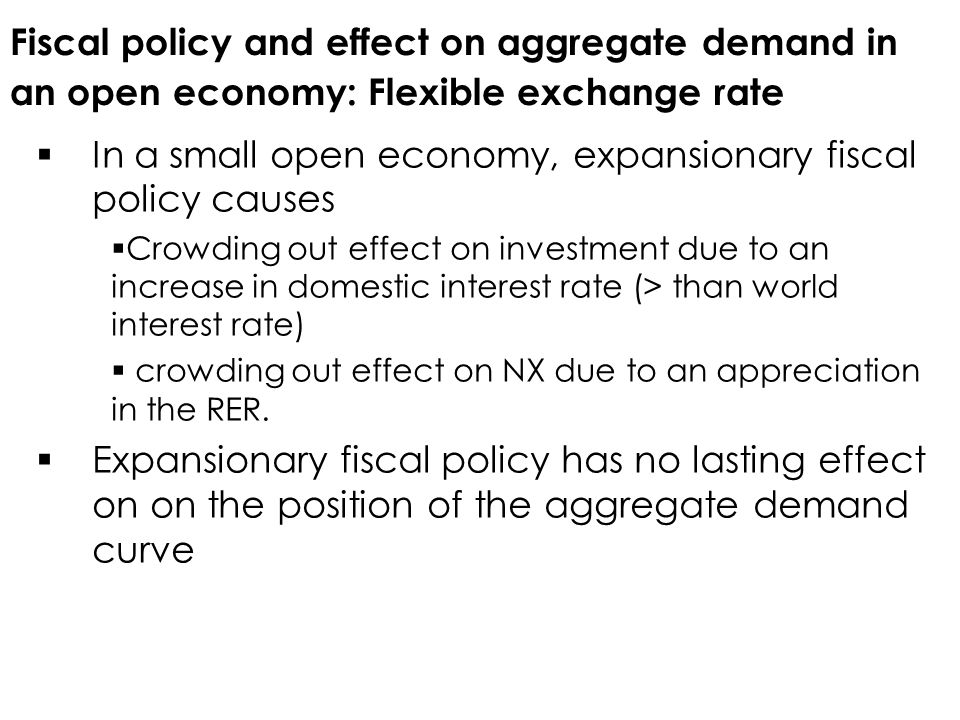 In a small open economy, expansionary fiscal policy causes