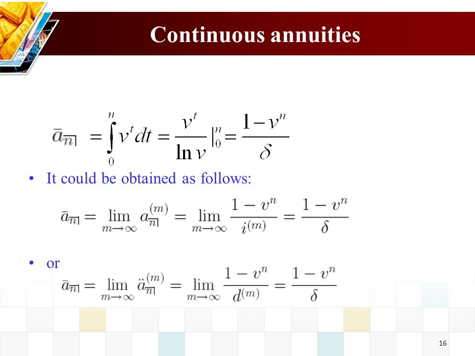 Continuous annuities It could be obtained as follows: or