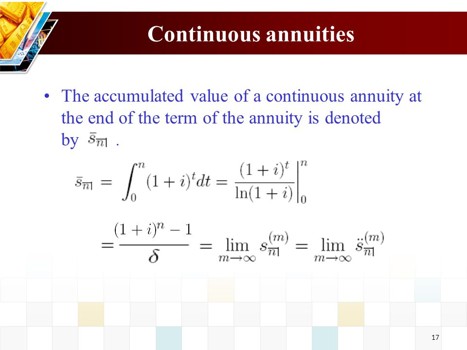 Continuous annuities The accumulated value of a continuous annuity at the end of the term of the annuity is denoted by .