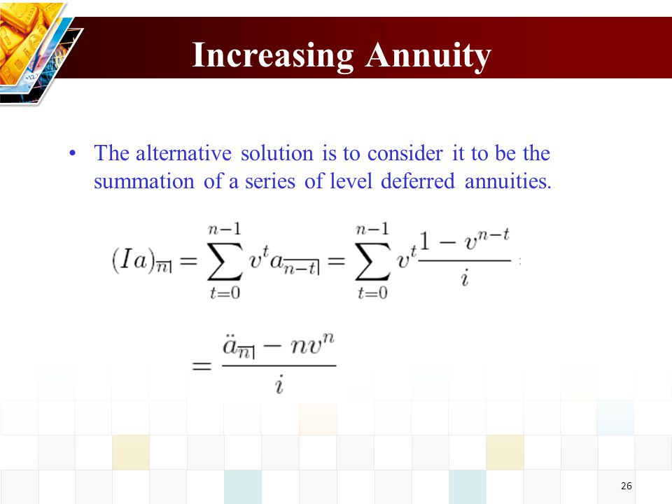 Increasing Annuity The alternative solution is to consider it to be the summation of a series of level deferred annuities.