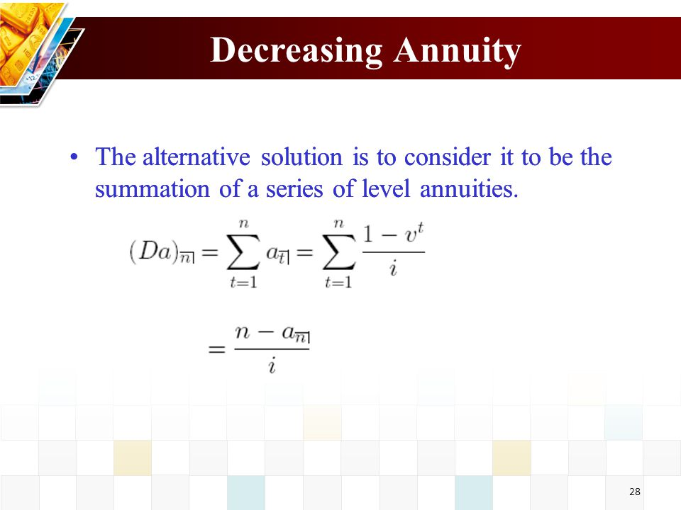 Decreasing Annuity The alternative solution is to consider it to be the summation of a series of level annuities.