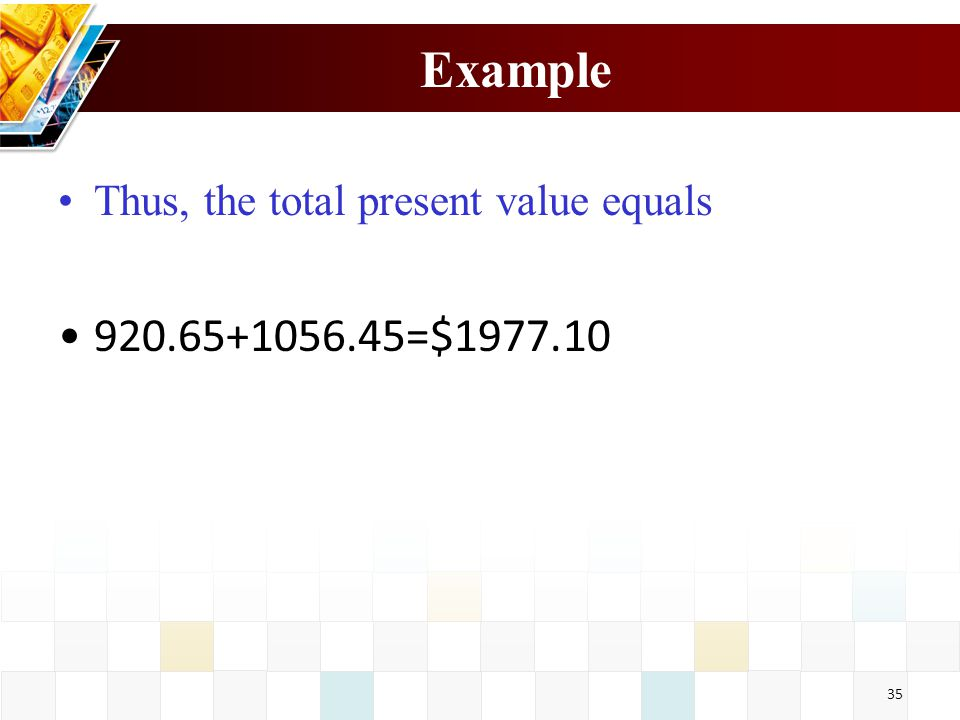 Example Thus, the total present value equals 920.65+1056.45=$1977.10