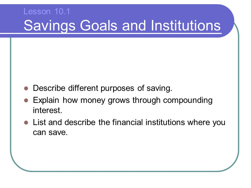 Lesson 10.1 Savings Goals and Institutions