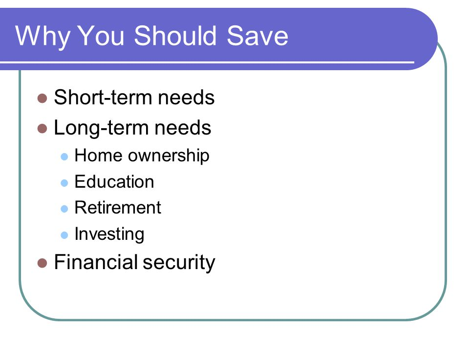 Why You Should Save Short-term needs Long-term needs
