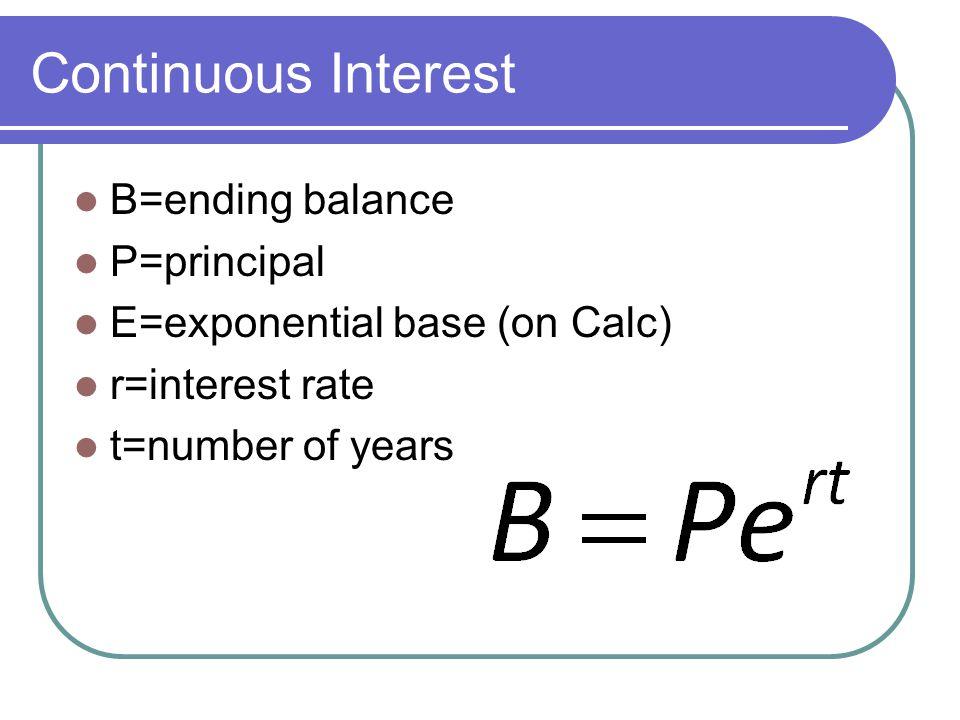 Continuous Interest B=ending balance P=principal