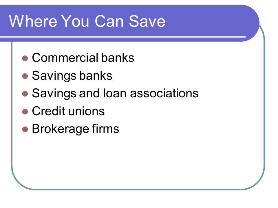 Where You Can Save Commercial banks Savings banks