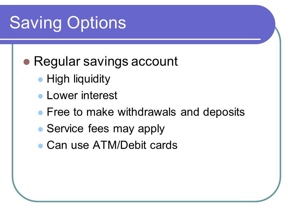 Saving Options Regular savings account High liquidity Lower interest