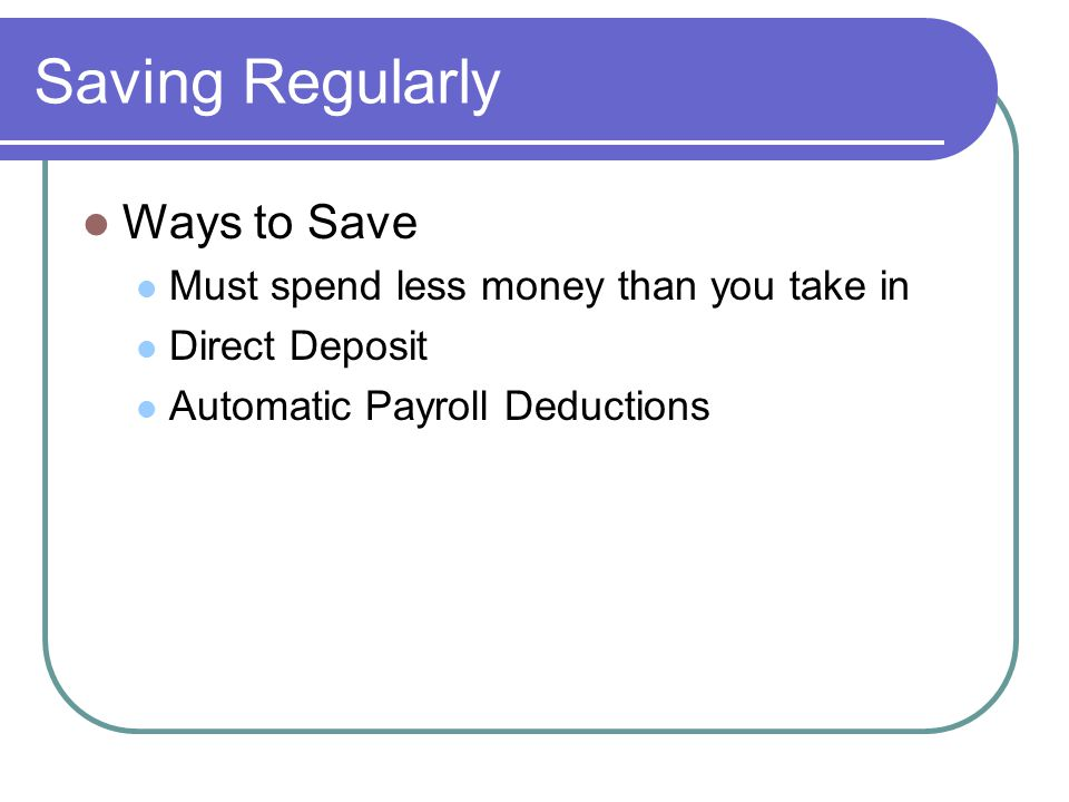 Saving Regularly Ways to Save Must spend less money than you take in