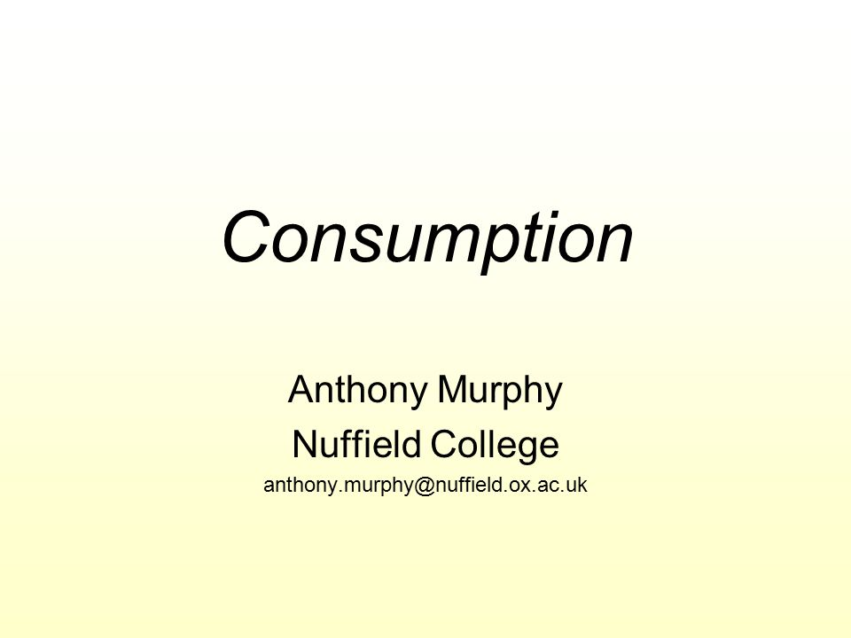 Anthony Murphy Nuffield College anthony.murphy@nuffield.ox.ac.uk