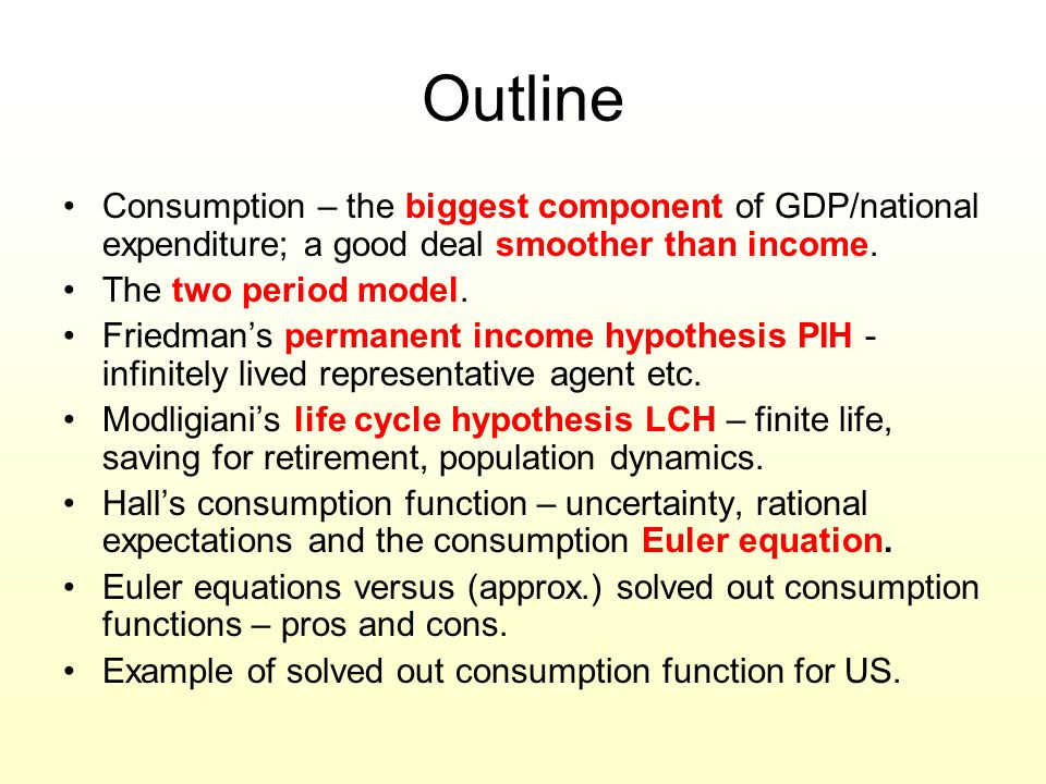 Outline Consumption – the biggest component of GDP/national expenditure; a good deal smoother than income.