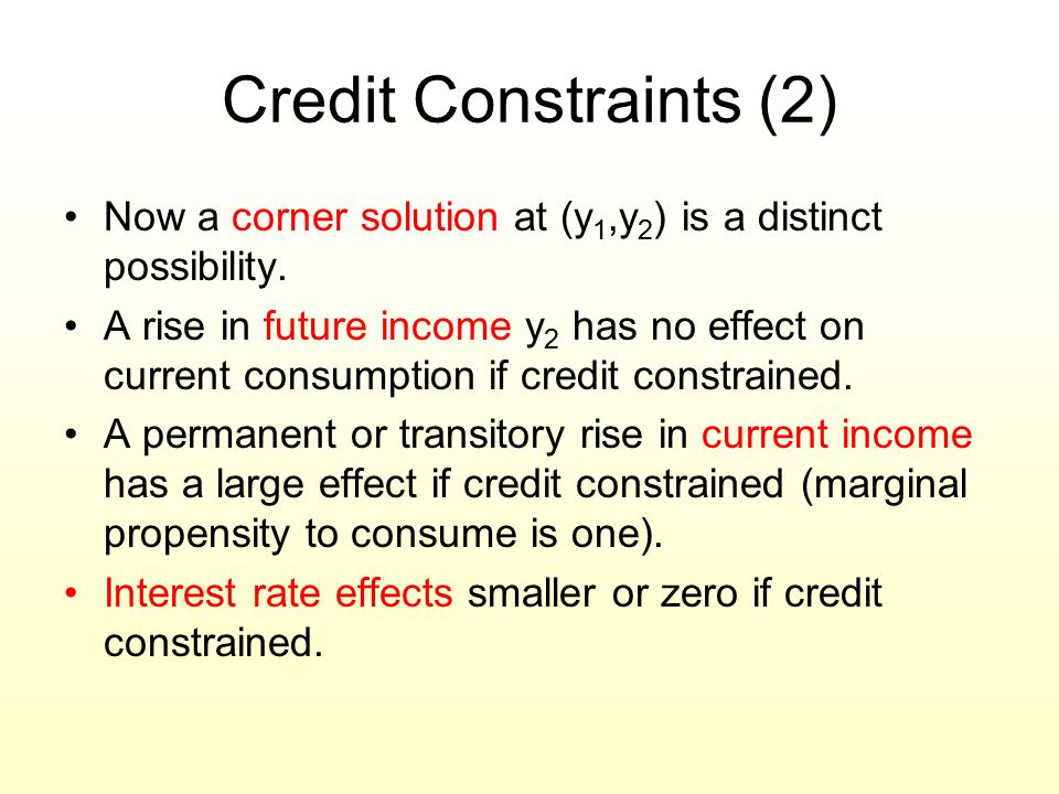 Credit Constraints (2) Now a corner solution at (y1,y2) is a distinct possibility.